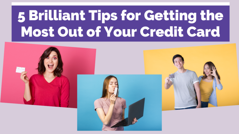 5 Brilliant Tips for Getting the Most Out of Your Credit Card